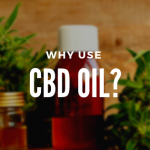 Why Use CBD Oil?