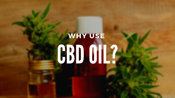 Why Use CBD Oil